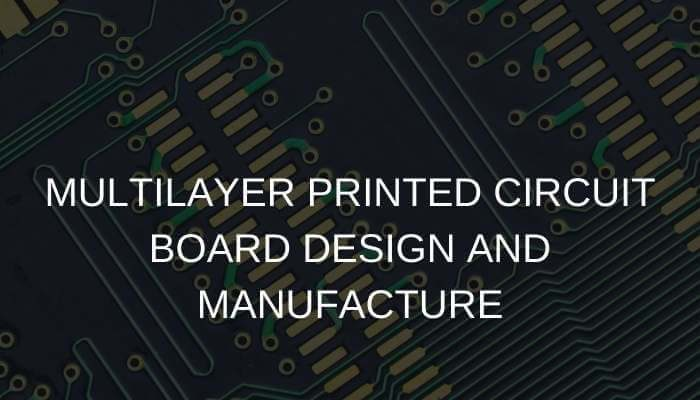 MULTILAYER PRINTED CIRCUIT BOARD DESIGN AND MANUFACTURE